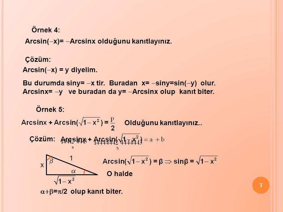 7 Örnek 4: Arcsin(  x)=  Arcsinx olduğunu kanıtlayınız. Çözüm: Arcsin(  x) = y diyelim. Bu durumda siny=  x tir. Buradan x=  siny=sin(  y) olur.