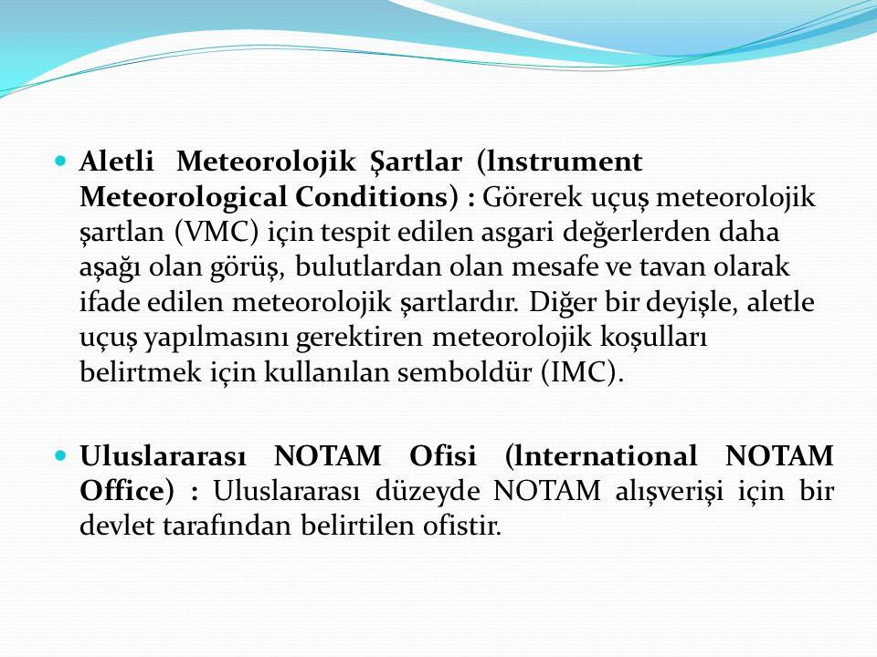 Aletli Meteorolojik Şartlar (lnstrument Meteorological Conditions) : Görerek uçuş meteorolojik şartlan (VMC) için tespit edilen asgari değerlerden dah