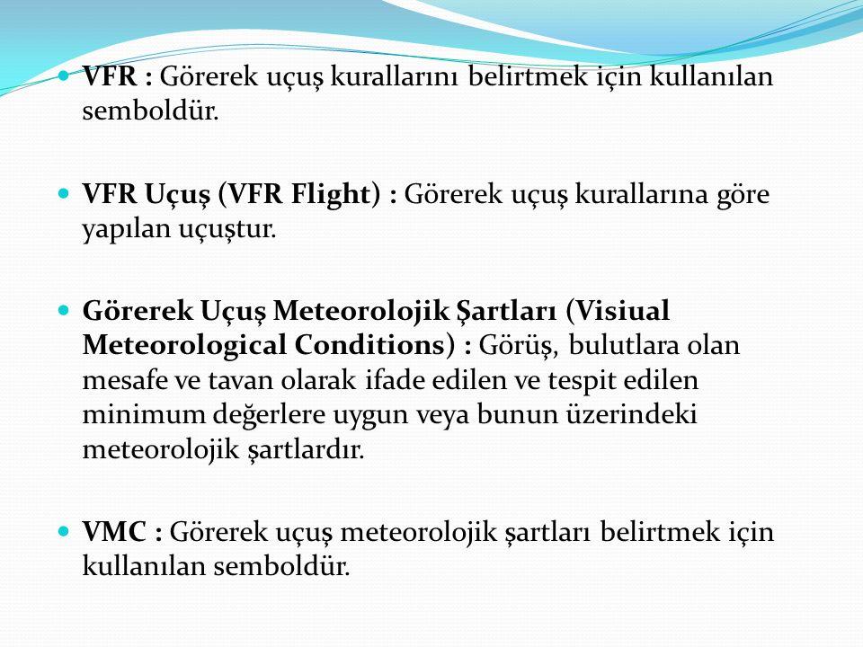 VFR : Görerek uçuş kurallarını belirtmek için kullanılan semboldür. VFR Uçuş (VFR Flight) : Görerek uçuş kurallarına göre yapılan uçuştur. Görerek Uçu