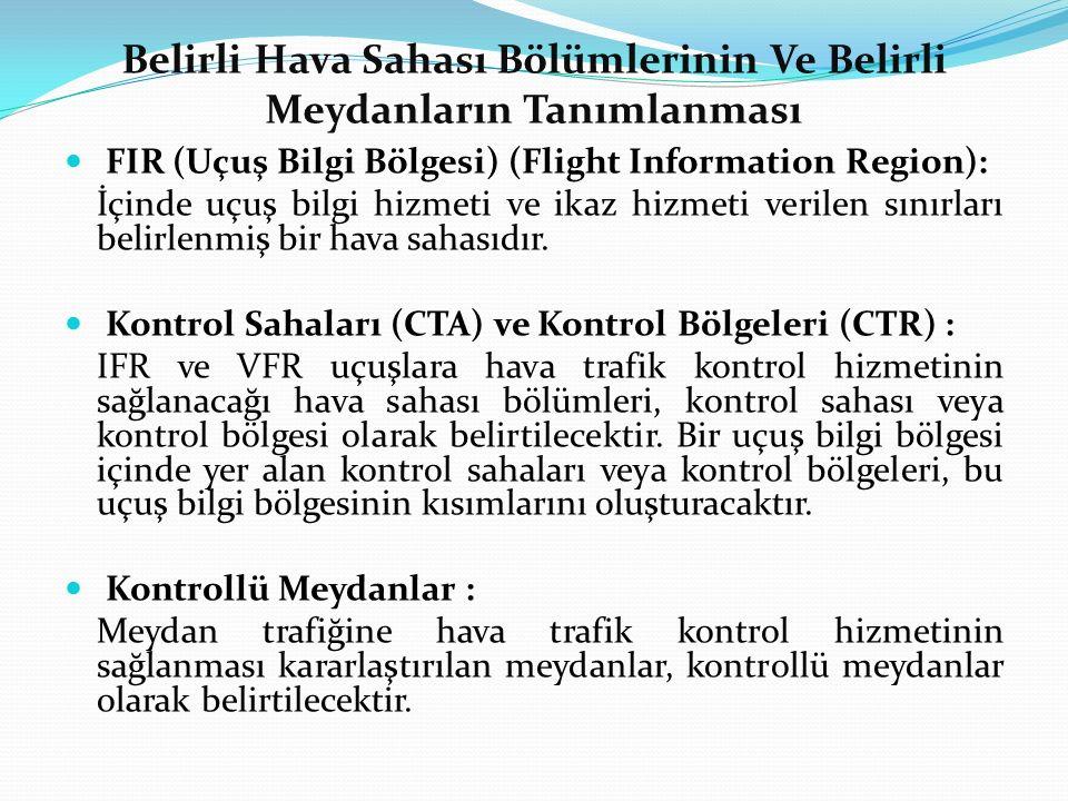 Belirli Hava Sahası Bölümlerinin Ve Belirli Meydanların Tanımlanması FIR (Uçuş Bilgi Bölgesi) (Flight Information Region): İçinde uçuş bilgi hizmeti v