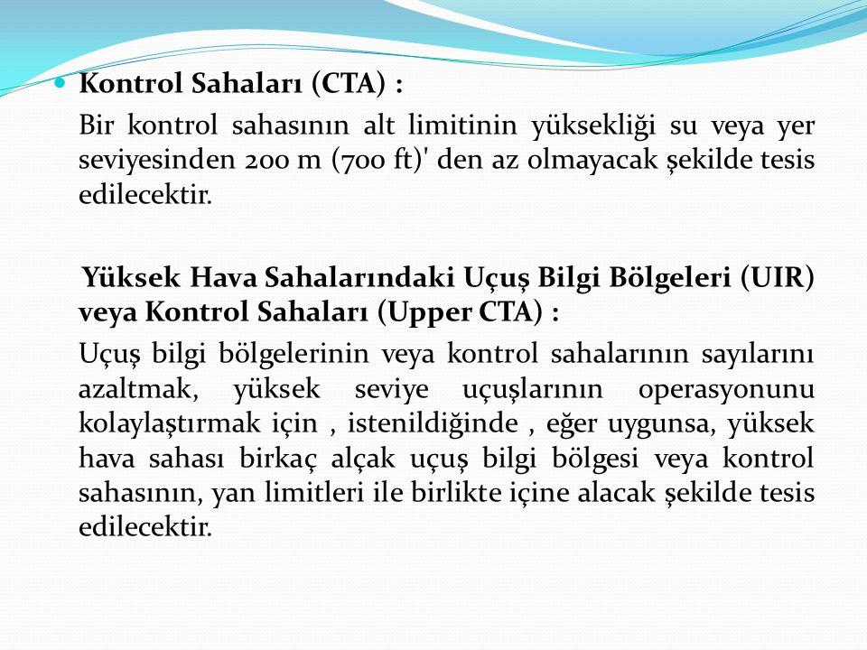 Kontrol Sahaları (CTA) : Bir kontrol sahasının alt limitinin yüksekliği su veya yer seviyesinden 200 m (700 ft)' den az olmayacak şekilde tesis edilec