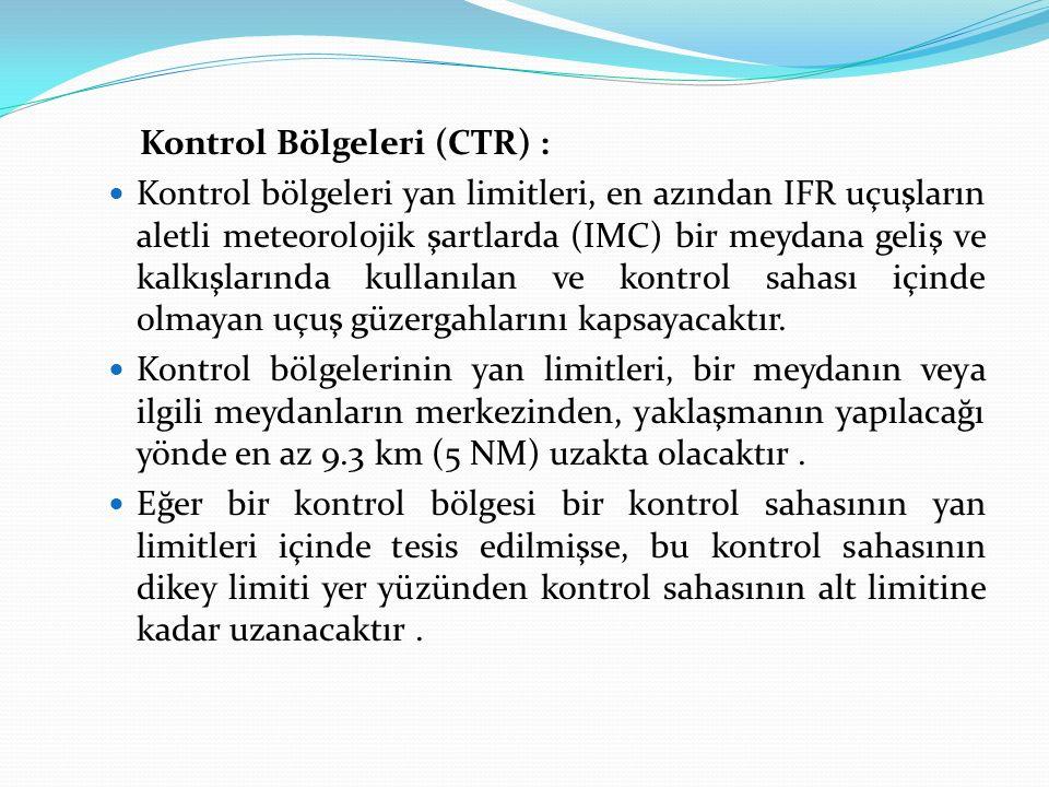 Kontrol Bölgeleri (CTR) : Kontrol bölgeleri yan limitleri, en azından IFR uçuşların aletli meteorolojik şartlarda (IMC) bir meydana geliş ve kalkışlar