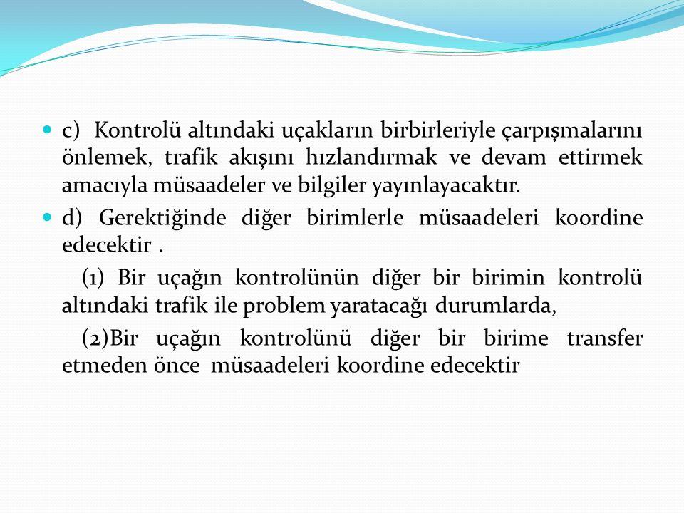 c) Kontrolü altındaki uçakların birbirleriyle çarpışmalarını önlemek, trafik akışını hızlandırmak ve devam ettirmek amacıyla müsaadeler ve bilgiler ya
