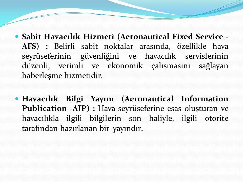 Sabit Havacılık Hizmeti (Aeronautical Fixed Service - AFS) : Belirli sabit noktalar arasında, özellikle hava seyrüseferinin güvenliğini ve havacılık s