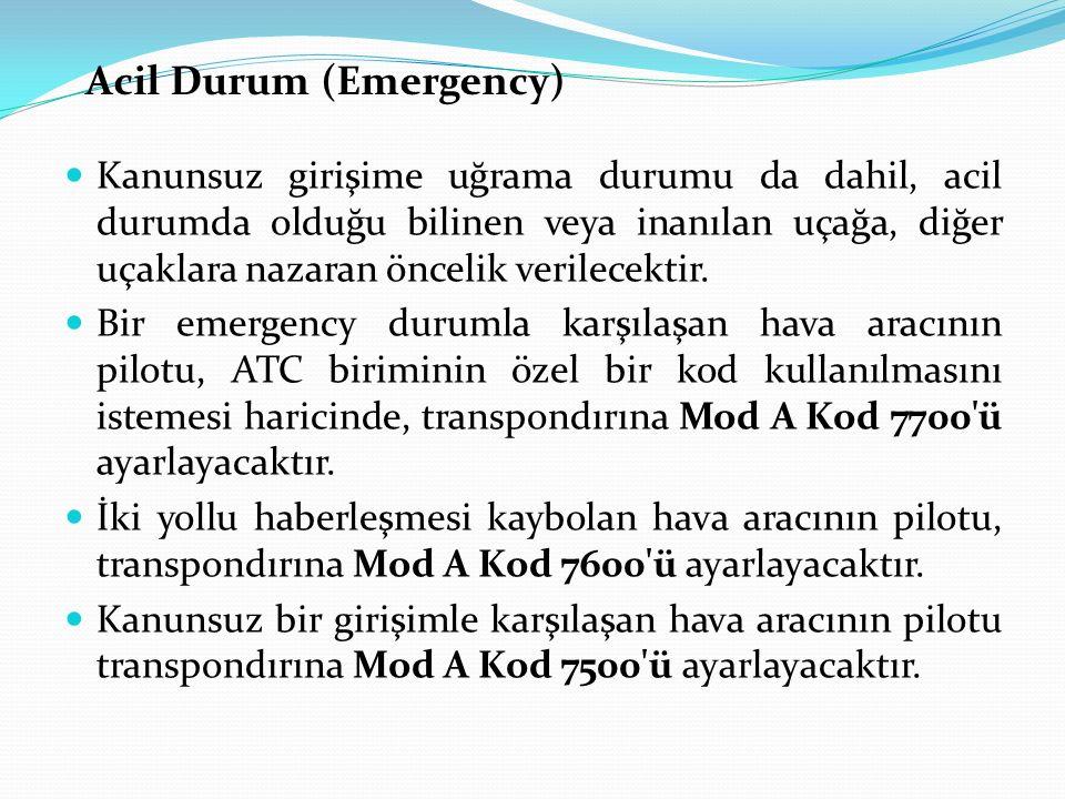 Kanunsuz girişime uğrama durumu da dahil, acil durumda olduğu bilinen veya inanılan uçağa, diğer uçaklara nazaran öncelik verilecektir. Bir emergency