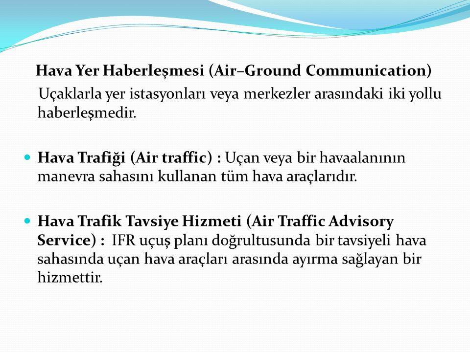 Hava Yer Haberleşmesi (Air–Ground Communication) Uçaklarla yer istasyonları veya merkezler arasındaki iki yollu haberleşmedir. Hava Trafiği (Air traff