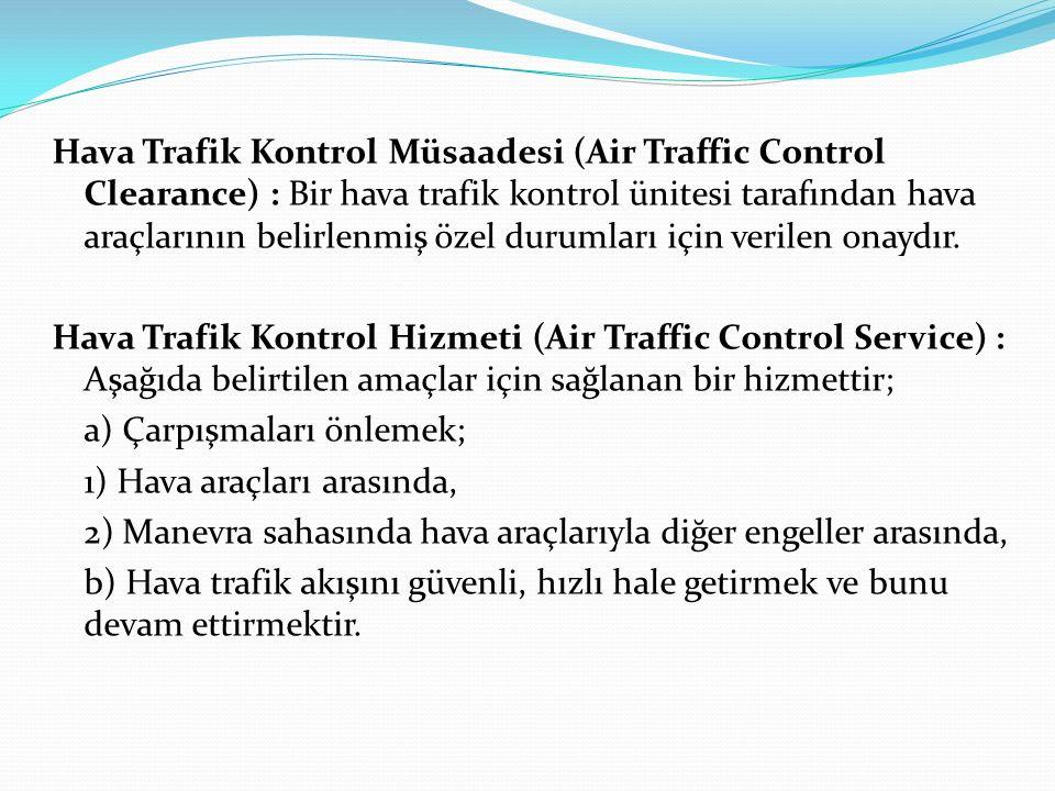 Hava Trafik Kontrol Müsaadesi (Air Traffic Control Clearance) : Bir hava trafik kontrol ünitesi tarafından hava araçlarının belirlenmiş özel durumları