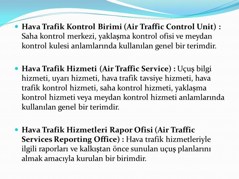 Hava Trafik Kontrol Birimi (Air Traffic Control Unit) : Saha kontrol merkezi, yaklaşma kontrol ofisi ve meydan kontrol kulesi anlamlarında kullanılan