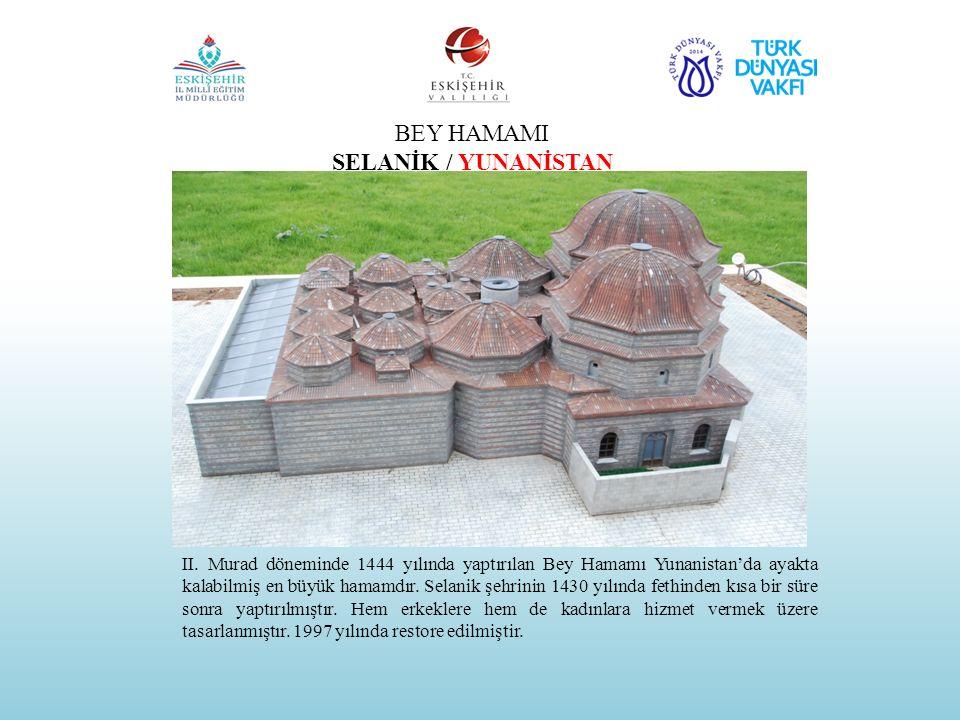 BEY HAMAMI SELANİK / YUNANİSTAN II. Murad döneminde 1444 yılında yaptırılan Bey Hamamı Yunanistan'da ayakta kalabilmiş en büyük hamamdır. Selanik şehr