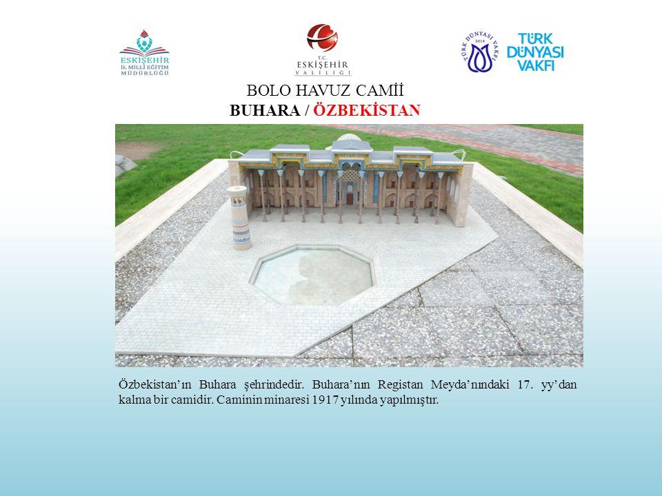 BOLO HAVUZ CAMİİ BUHARA / ÖZBEKİSTAN Özbekistan'ın Buhara şehrindedir. Buhara'nın Registan Meyda'nındaki 17. yy'dan kalma bir camidir. Caminin minares