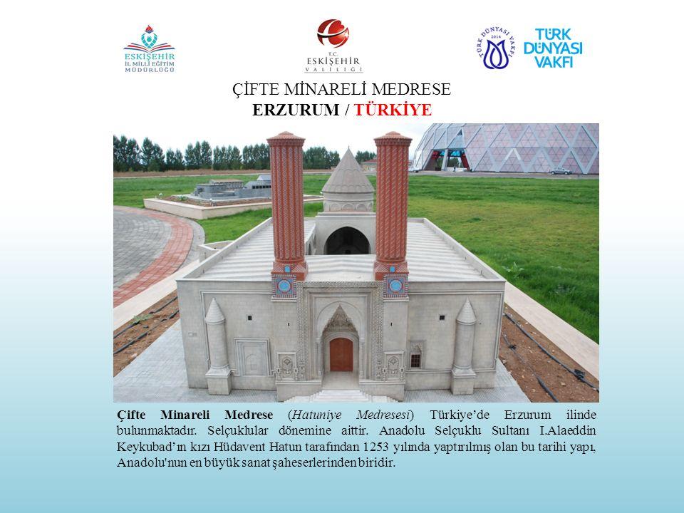 ÇİFTE MİNARELİ MEDRESE ERZURUM / TÜRKİYE Çifte Minareli Medrese (Hatuniye Medresesi) Türkiye'de Erzurum ilinde bulunmaktadır. Selçuklular dönemine ait