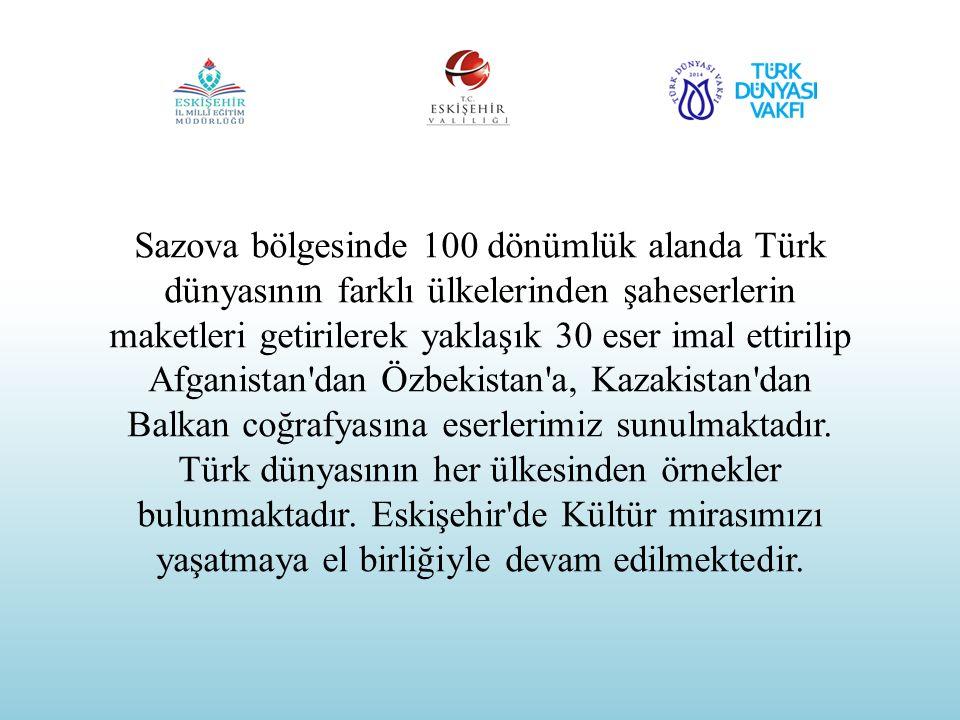 Sazova bölgesinde 100 dönümlük alanda Türk dünyasının farklı ülkelerinden şaheserlerin maketleri getirilerek yaklaşık 30 eser imal ettirilip Afganista