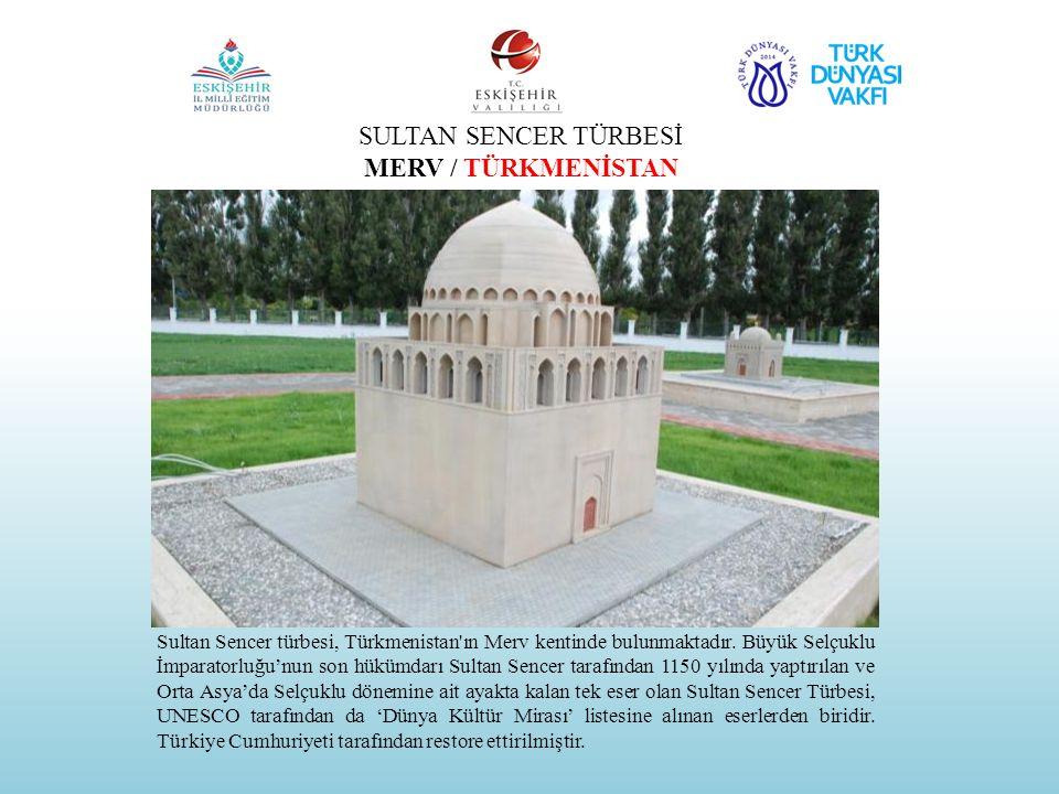 SULTAN SENCER TÜRBESİ MERV / TÜRKMENİSTAN Sultan Sencer türbesi, Türkmenistan'ın Merv kentinde bulunmaktadır. Büyük Selçuklu İmparatorluğu'nun son hük