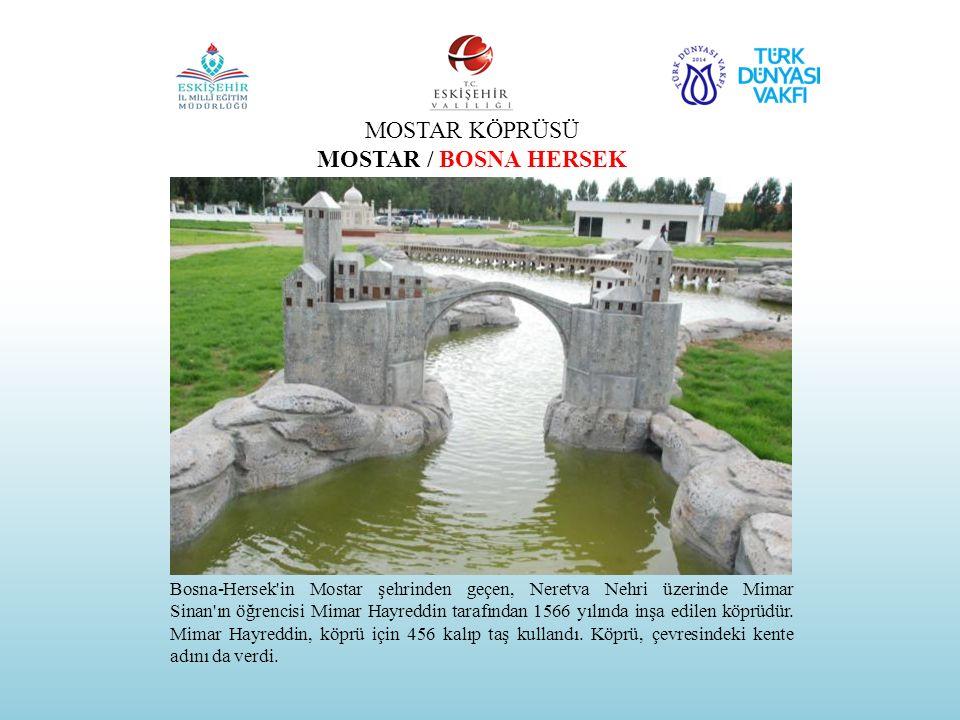 MOSTAR KÖPRÜSÜ MOSTAR / BOSNA HERSEK Bosna-Hersek'in Mostar şehrinden geçen, Neretva Nehri üzerinde Mimar Sinan'ın öğrencisi Mimar Hayreddin tarafında