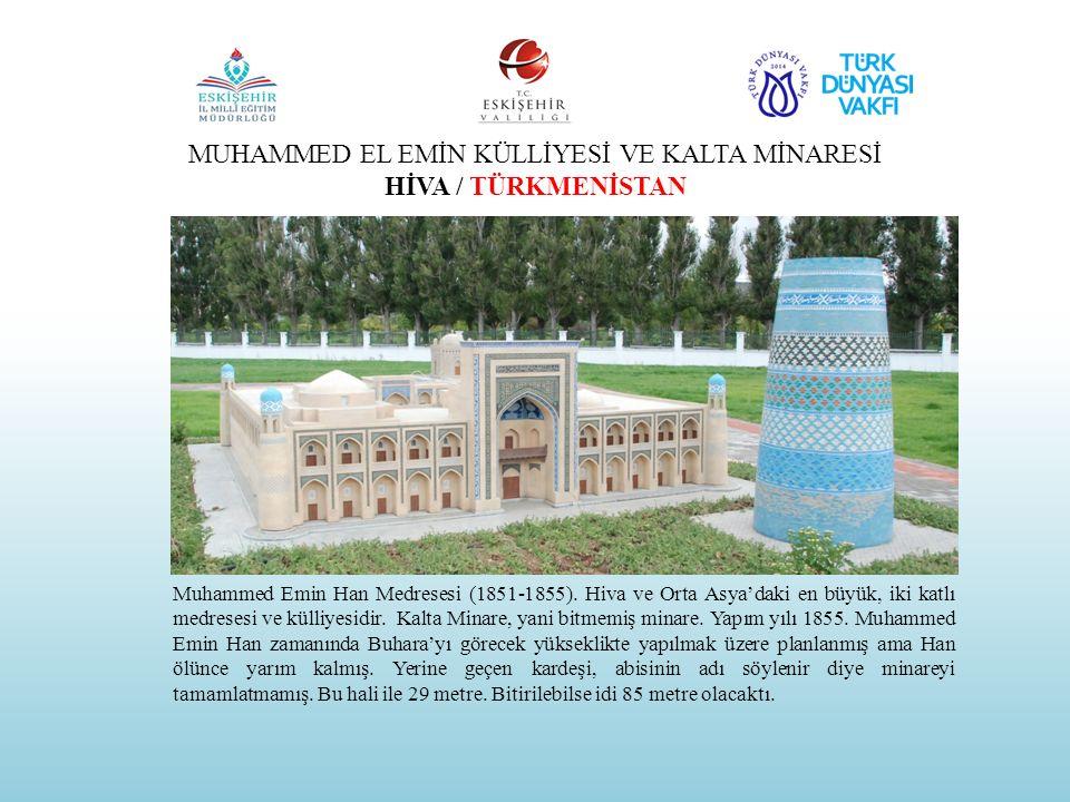 MUHAMMED EL EMİN KÜLLİYESİ VE KALTA MİNARESİ HİVA / TÜRKMENİSTAN Muhammed Emin Han Medresesi (1851-1855). Hiva ve Orta Asya'daki en büyük, iki katlı m