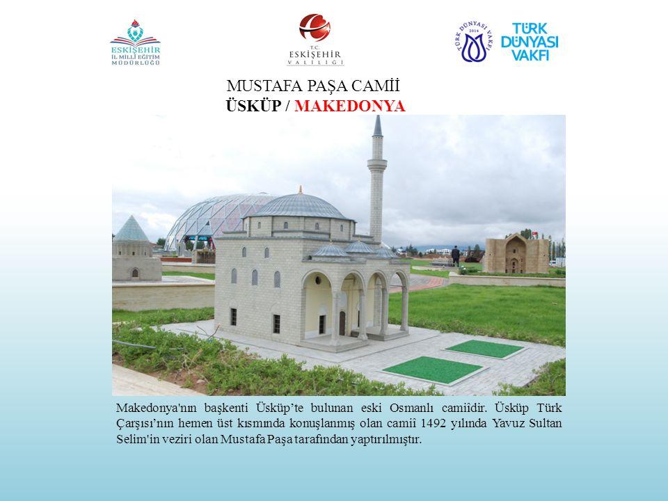 MUSTAFA PAŞA CAMİİ ÜSKÜP / MAKEDONYA Makedonya'nın başkenti Üsküp'te bulunan eski Osmanlı camiîdir. Üsküp Türk Çarşısı'nın hemen üst kısmında konuşlan