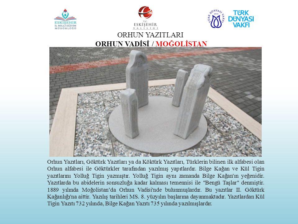ORHUN YAZITLARI ORHUN VADİSİ / MOĞOLİSTAN Orhun Yazıtları, Göktürk Yazıtları ya da Köktürk Yazıtları, Türklerin bilinen ilk alfabesi olan Orhun alfabe