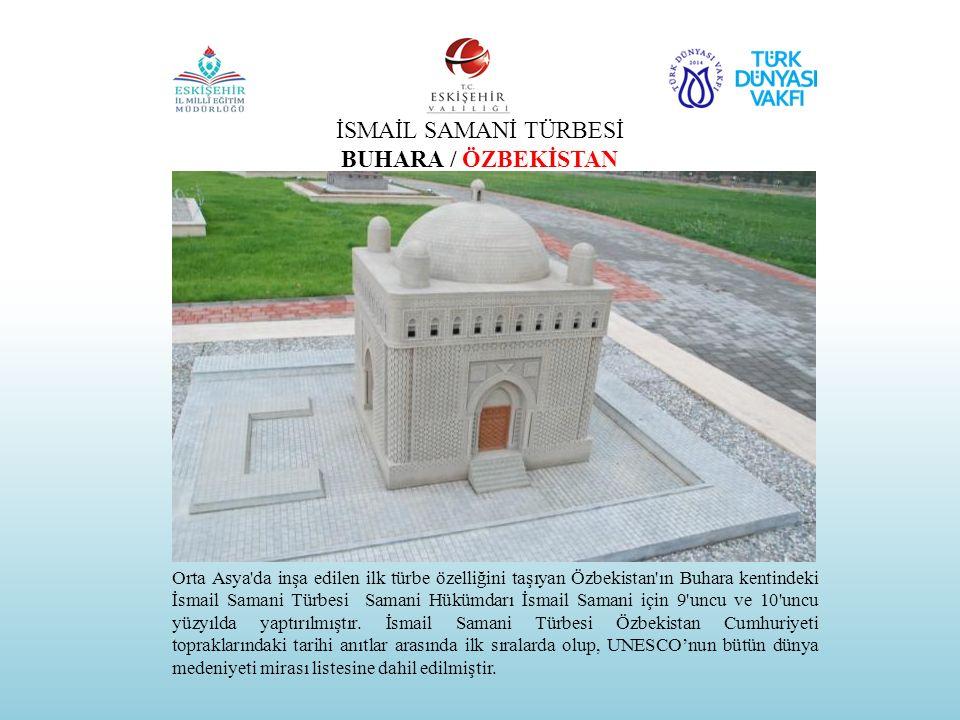İSMAİL SAMANİ TÜRBESİ BUHARA / ÖZBEKİSTAN Orta Asya'da inşa edilen ilk türbe özelliğini taşıyan Özbekistan'ın Buhara kentindeki İsmail Samani Türbesi