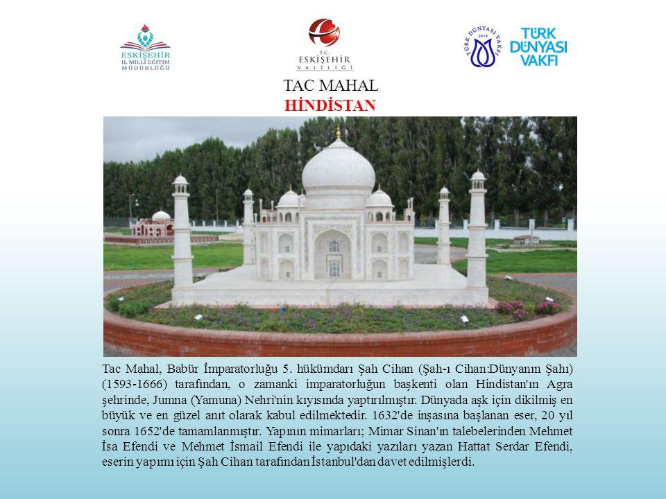 TAC MAHAL HİNDİSTAN Tac Mahal, Babür İmparatorluğu 5. hükümdarı Şah Cihan (Şah-ı Cihan:Dünyanın Şahı) (1593-1666) tarafından, o zamanki imparatorluğun
