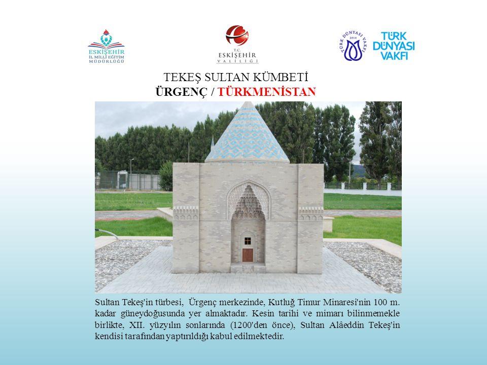 TEKEŞ SULTAN KÜMBETİ ÜRGENÇ / TÜRKMENİSTAN Sultan Tekeş'in türbesi, Ürgenç merkezinde, Kutluğ Timur Minaresi'nin 100 m. kadar güneydoğusunda yer almak
