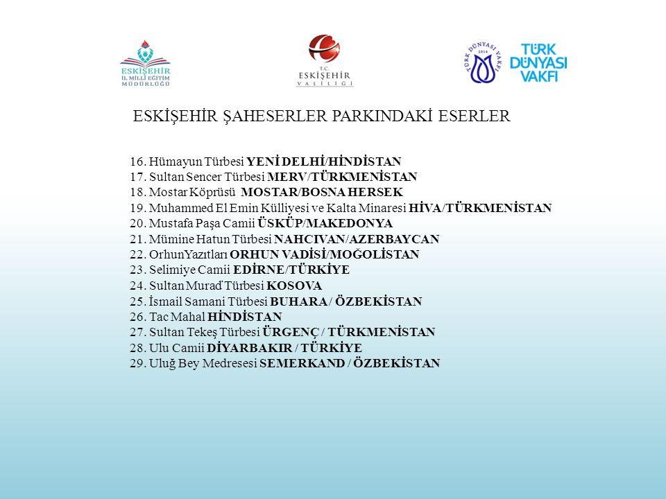 16. Hümayun Türbesi YENİ DELHİ/HİNDİSTAN 17. Sultan Sencer Türbesi MERV/TÜRKMENİSTAN 18. Mostar Köprüsü MOSTAR/BOSNA HERSEK 19. Muhammed El Emin Külli
