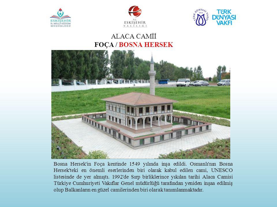 ALACA CAMİİ FOÇA / BOSNA HERSEK Bosna Hersek'in Foça kentinde 1549 yılında inşa edildi. Osmanlı'nın Bosna Hersek'teki en önemli eserlerinden biri olar