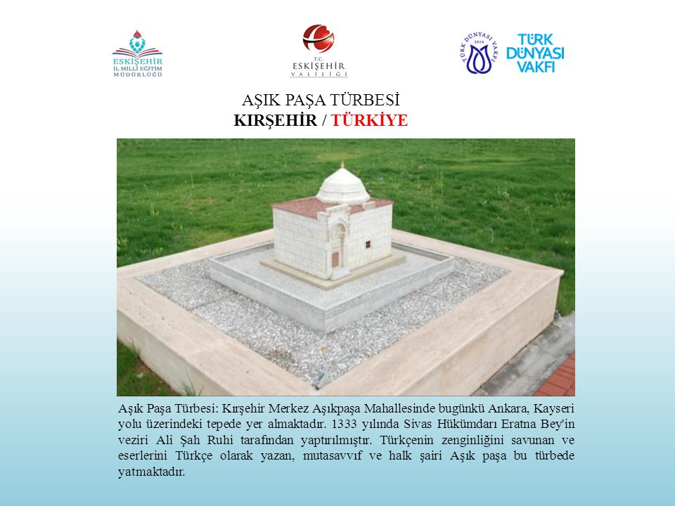 AŞIK PAŞA TÜRBESİ KIRŞEHİR / TÜRKİYE Aşık Paşa Türbesi: Kırşehir Merkez Aşıkpaşa Mahallesinde bugünkü Ankara, Kayseri yolu üzerindeki tepede yer almak