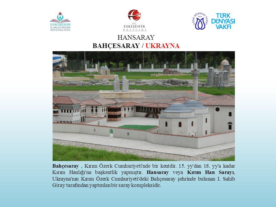 HANSARAY BAHÇESARAY / UKRAYNA Bahçesaray, Kırım Özerk Cumhuriyeti'nde bir kentdir. 15. yy'dan 18. yy'a kadar Kırım Hanlığı'na başkentlik yapmıştır. Ha