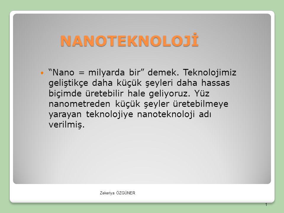 NANOTEKNOLOJİ Nano = milyarda bir demek.