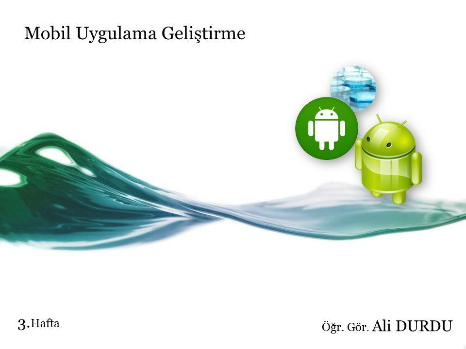 Mobil Uygulama Geliştirme Öğr. Gör. Ali DURDU 3. Hafta