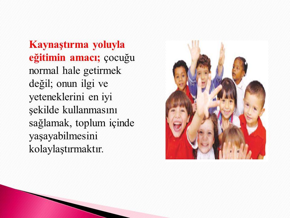 Milli Eğitim Bakanlığı Özel Eğitim Hizmetleri Yönetmeliği nde kaynaştırma yoluyla eğitim; Özel eğitime ihtiyacı olan bireylerin eğitimlerini, destek eğitim hizmetleri de sağlanarak yetersizliği olmayan akranları ile birlikte resmi ve özel; okul öncesi, ilköğretim, orta öğretim ve yaygın eğitim kurumlarında sürdürmeleri esasına dayanan özel eğitim uygulamalarıdır. ifadesiyle tanımlanmıştır.