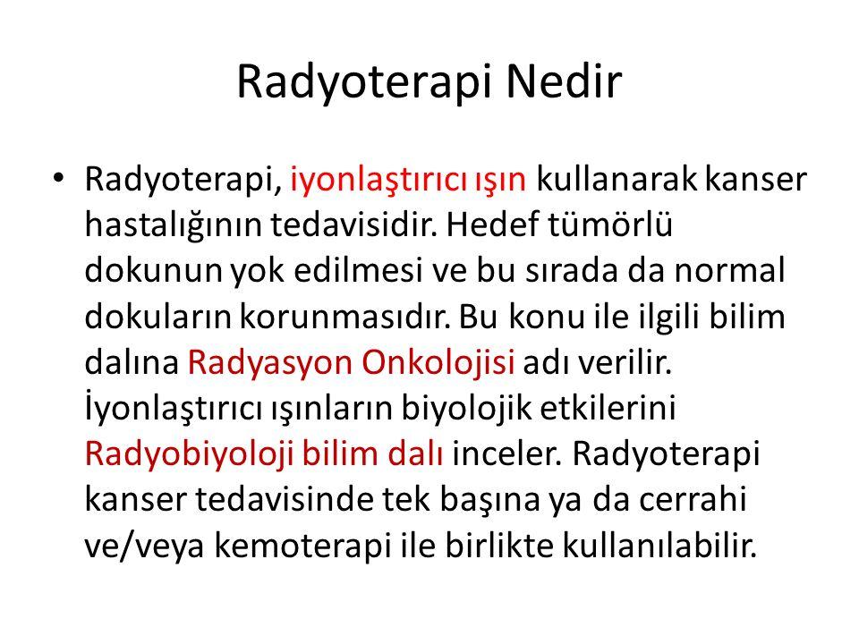 Radyoterapi Nedir Radyoterapi, iyonlaştırıcı ışın kullanarak kanser hastalığının tedavisidir. Hedef tümörlü dokunun yok edilmesi ve bu sırada da norma