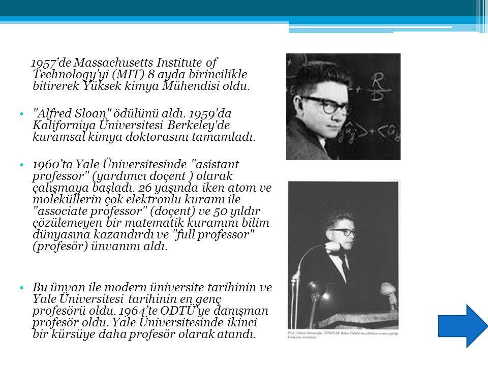 1957'de Massachusetts Institute of Technology yi (MIT) 8 ayda birincilikle bitirerek Yüksek kimya Mühendisi oldu.