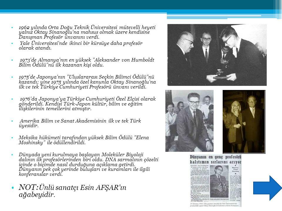 1962 yılında Orta Doğu Teknik Üniversitesi mütevelli heyeti yalnız Oktay Sinanoğlu na mahsus olmak üzere kendisine Danışman Profesör ünvanını verdi.