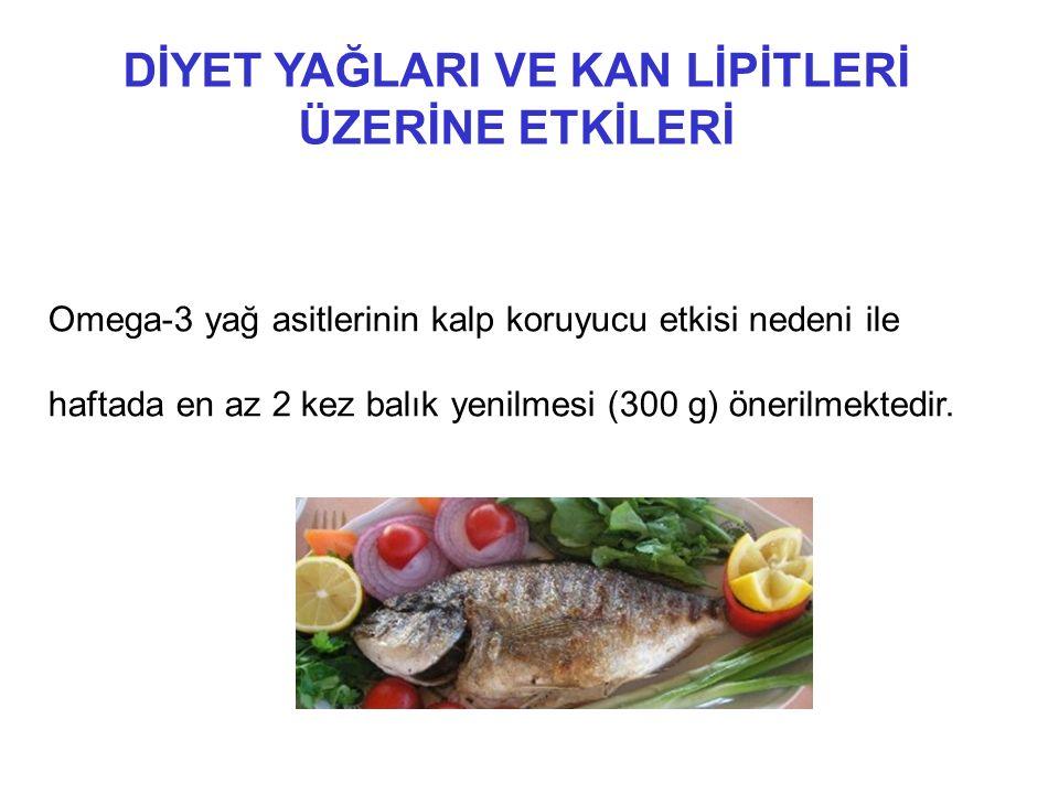 Omega-3 yağ asitlerinin kalp koruyucu etkisi nedeni ile haftada en az 2 kez balık yenilmesi (300 g) önerilmektedir.