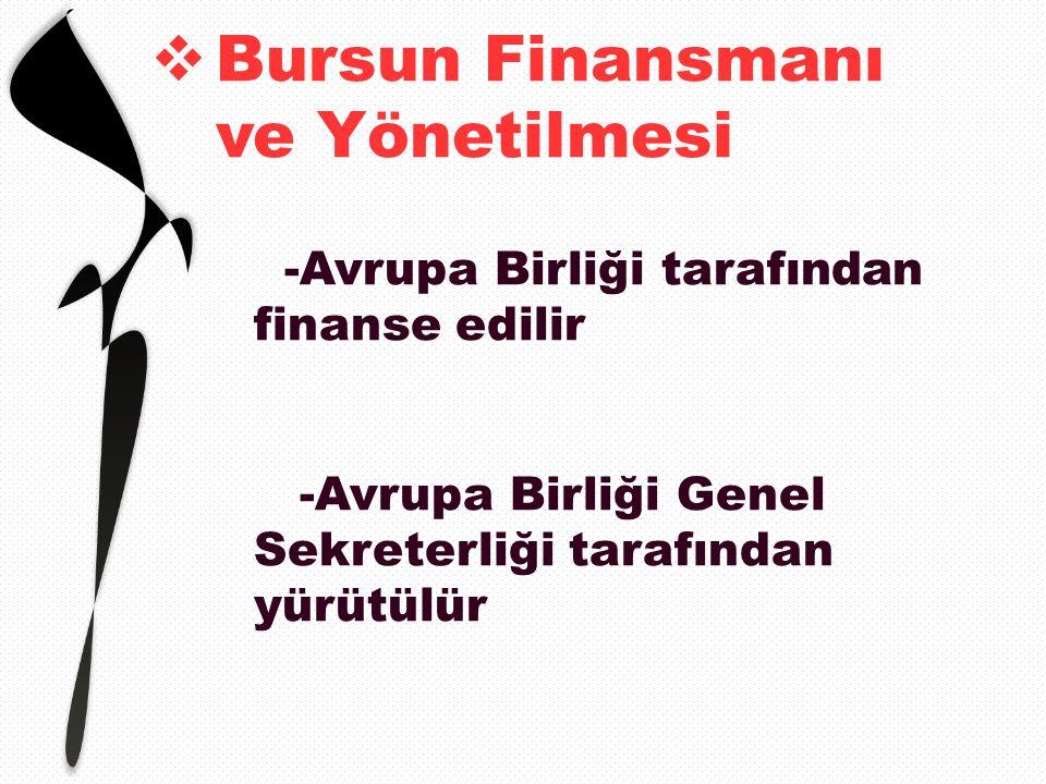  Bursun Finansmanı ve Yönetilmesi -Avrupa Birliği tarafından finanse edilir -Avrupa Birliği Genel Sekreterliği tarafından yürütülür