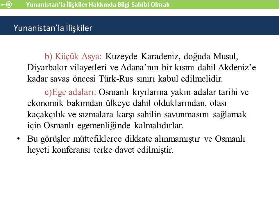 b) Küçük Asya: Kuzeyde Karadeniz, doğuda Musul, Diyarbakır vilayetleri ve Adana'nın bir kısmı dahil Akdeniz'e kadar savaş öncesi Türk-Rus sınırı kabul edilmelidir.