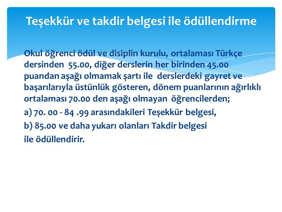 Okul öğrenci ödül ve disiplin kurulu, ortalaması Türkçe dersinden 55.00, diğer derslerin her birinden 45.00 puandan aşağı olmamak şartı ile derslerdek