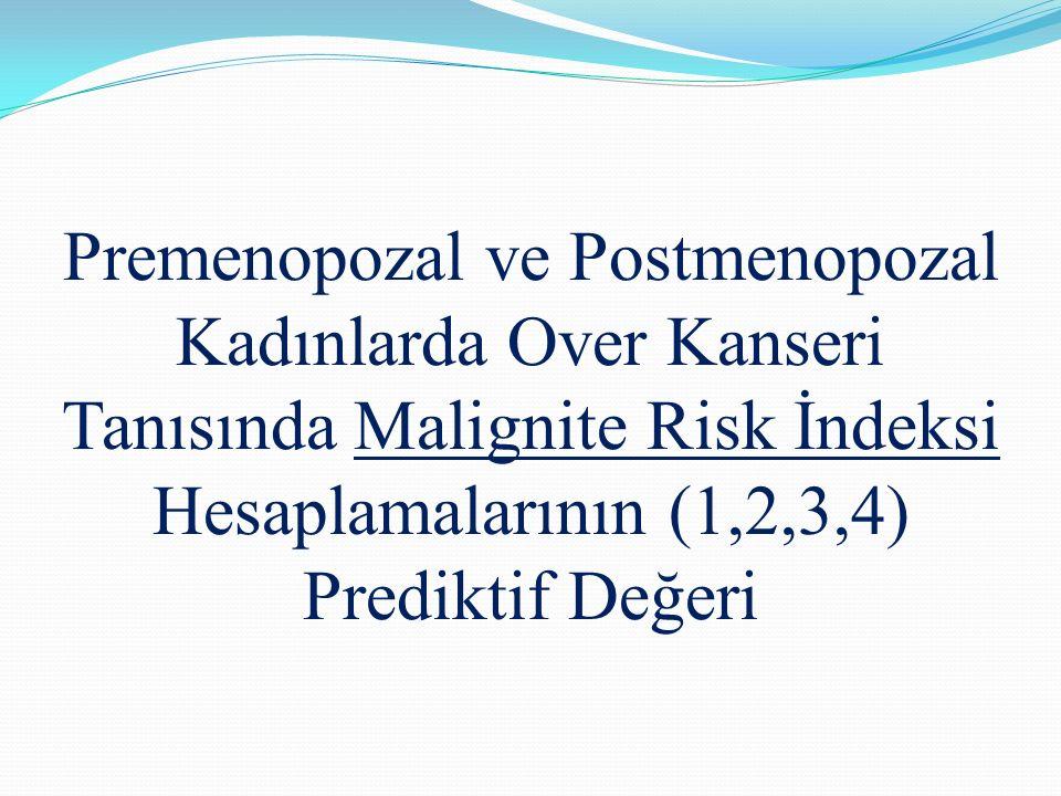 Histopatolojik tanı Premenopozal (n: 291) (%) Postmenopozal (n:117) (%) Total (n:408) (%) Malign kitleler Seröz adenokarsinom7 (2.4)15 (12.8)22 (5.3) Müsinöz kistadenokarsinom0 (0.0)5 (4.2)5 (1.2) Endometrioid adenokarsinom3 (1.0)1 (0.8)4 (0.9) Malign lenfoma (büyük B hücreli)0 (0.0)1 (0.8)1 (0.2) Berrak hücreli adenokarsinom3 (1.0)4 (3.4)7 (1.7) Metastatik kanser1 (0.3)4 (3.4)4 (0.9) Granüloza hücreli tümör1 (0.3)0 (0.0)1 (0.2) Sertoli Leydig hücreli tümör0 (0.0)1 (0.8)1 (0.2) Malign Mikst Müllerian Tümör0 (0.0)4 (3.4)4 (0.9) Karsinosarkom1 (0.3)2 (1.7)3 (0.7) Immatür Teratom1 (0.3)0 (0.0)1 (0.2) Disgerminom1 (0.3)0 (0.0)1 (0.2) Borderline müsinöz tümör1 (0.3)5 (4.2)6 (1.4) Borderline seröz tümör3 (1.0)2 (1.7)5 (1.2) Borderline seromüsinöz tümör1 (0.3)0 (0.0)1 (0.2) Tablo 4.