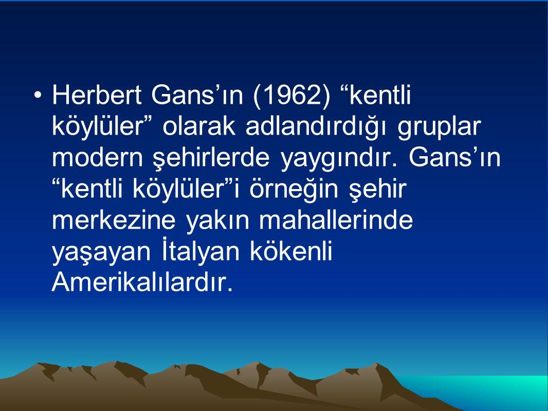 """Herbert Gans'ın (1962) """"kentli köylüler"""" olarak adlandırdığı gruplar modern şehirlerde yaygındır. Gans'ın """"kentli köylüler""""i örneğin şehir merkezine y"""
