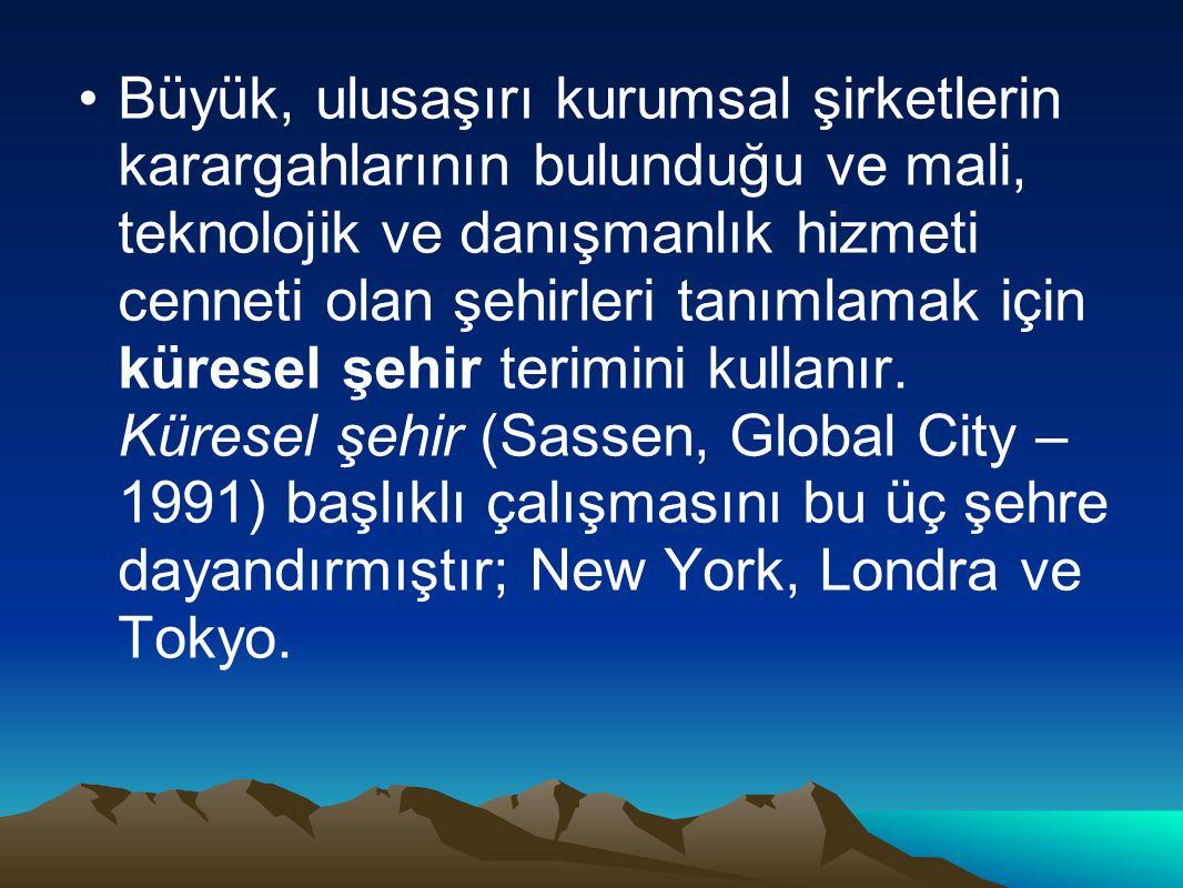 Büyük, ulusaşırı kurumsal şirketlerin karargahlarının bulunduğu ve mali, teknolojik ve danışmanlık hizmeti cenneti olan şehirleri tanımlamak için küre