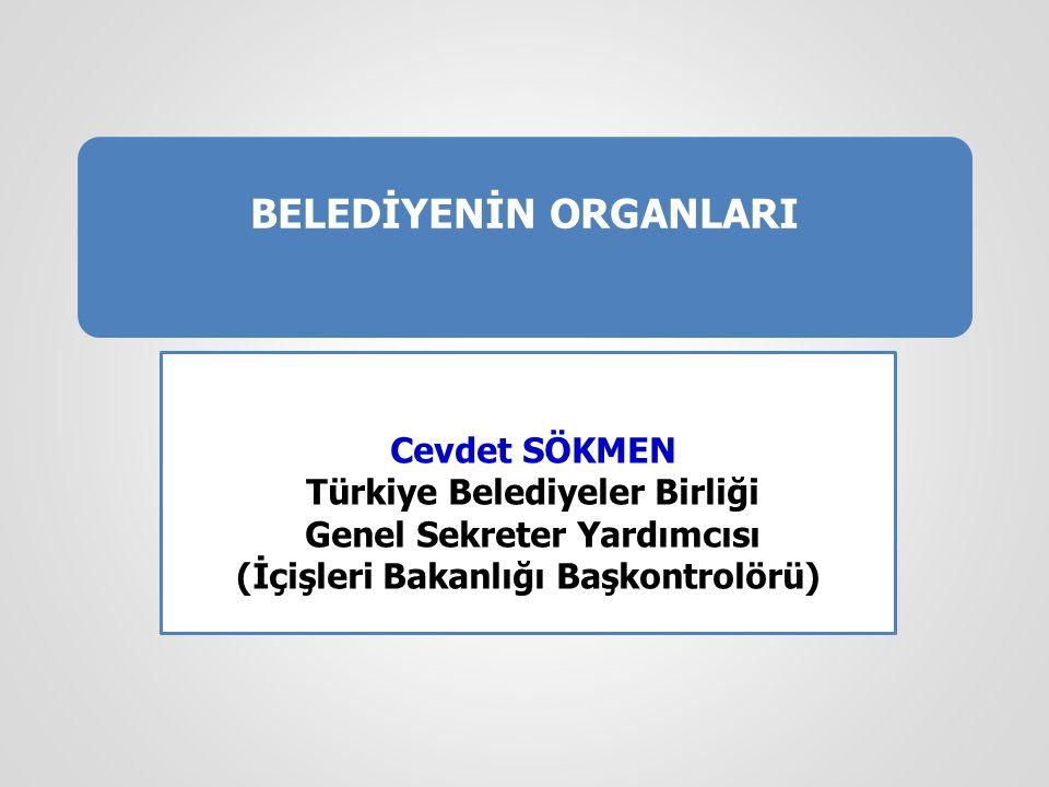 BELEDİYENİN ORGANLARI Cevdet SÖKMEN Türkiye Belediyeler Birliği Genel Sekreter Yardımcısı (İçişleri Bakanlığı Başkontrolörü)