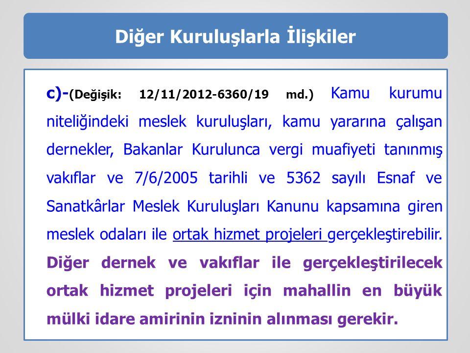 Diğer Kuruluşlarla İlişkiler c)- (Değişik: 12/11/2012-6360/19 md.) Kamu kurumu niteliğindeki meslek kuruluşları, kamu yararına çalışan dernekler, Baka