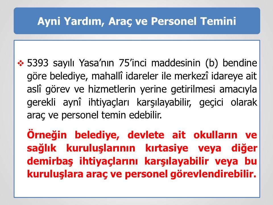 Ayni Yardım, Araç ve Personel Temini  5393 sayılı Yasa'nın 75'inci maddesinin (b) bendine göre belediye, mahallî idareler ile merkezî idareye ait asl