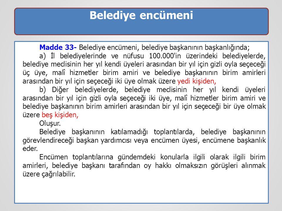 Belediye encümeni Madde 33- Belediye encümeni, belediye başkanının başkanlığında; a) İl belediyelerinde ve nüfusu 100.000'in üzerindeki belediyelerde,