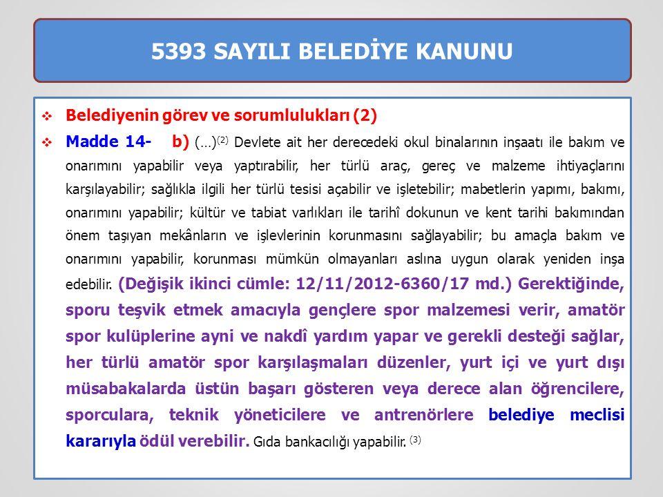 5393 SAYILI BELEDİYE KANUNU  Belediyenin görev ve sorumlulukları (2)  Madde 14- b) (…) (2) Devlete ait her derecedeki okul binalarının inşaatı ile b