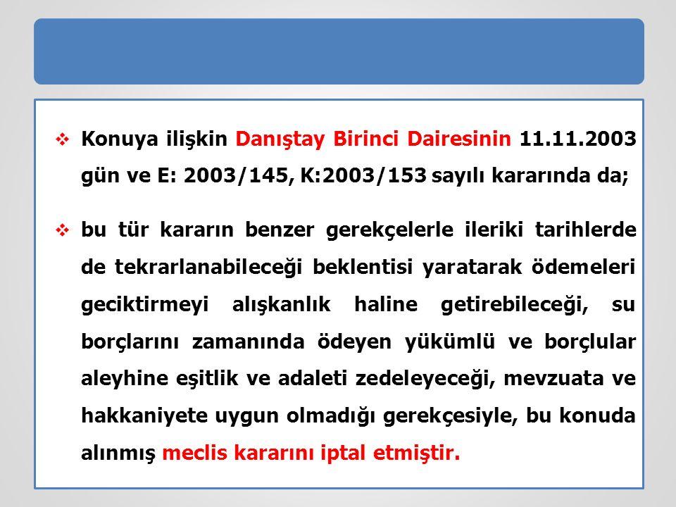  Konuya ilişkin Danıştay Birinci Dairesinin 11.11.2003 gün ve E: 2003/145, K:2003/153 sayılı kararında da;  bu tür kararın benzer gerekçelerle ileri