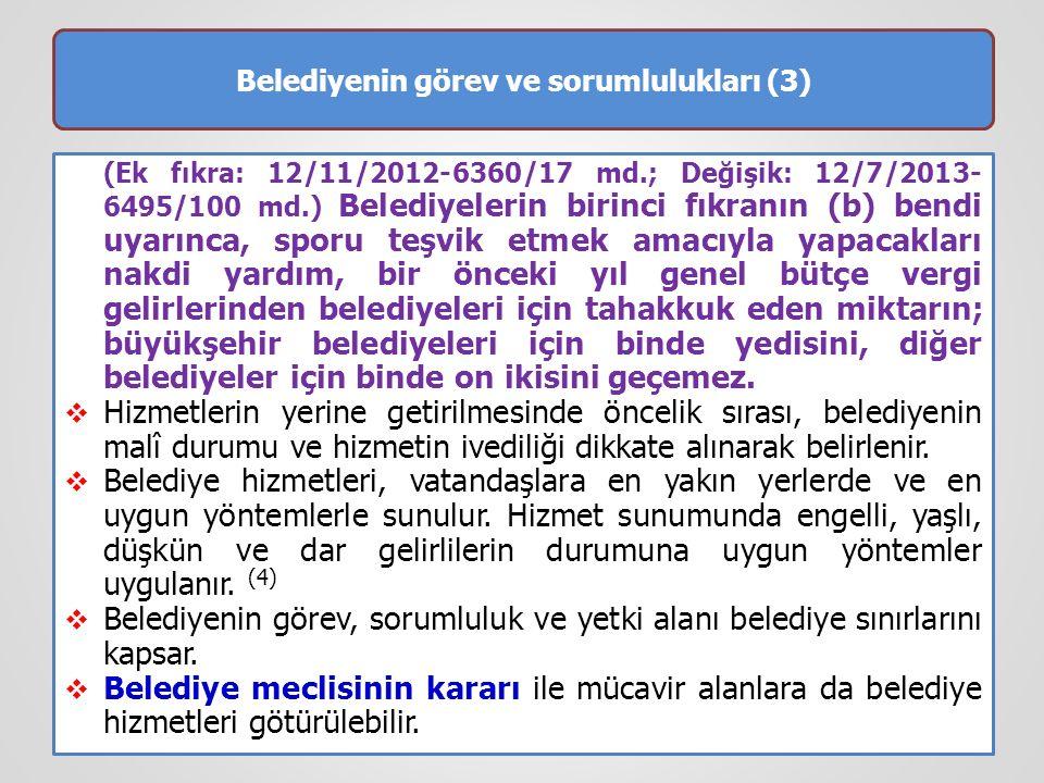 Belediyenin görev ve sorumlulukları (3) (Ek fıkra: 12/11/2012-6360/17 md.; Değişik: 12/7/2013- 6495/100 md.) Belediyelerin birinci fıkranın (b) bendi