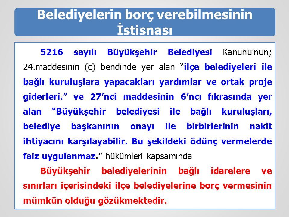 """Belediyelerin borç verebilmesinin İstisnası 5216 sayılı Büyükşehir Belediyesi Kanunu'nun; 24.maddesinin (c) bendinde yer alan """"ilçe belediyeleri ile b"""