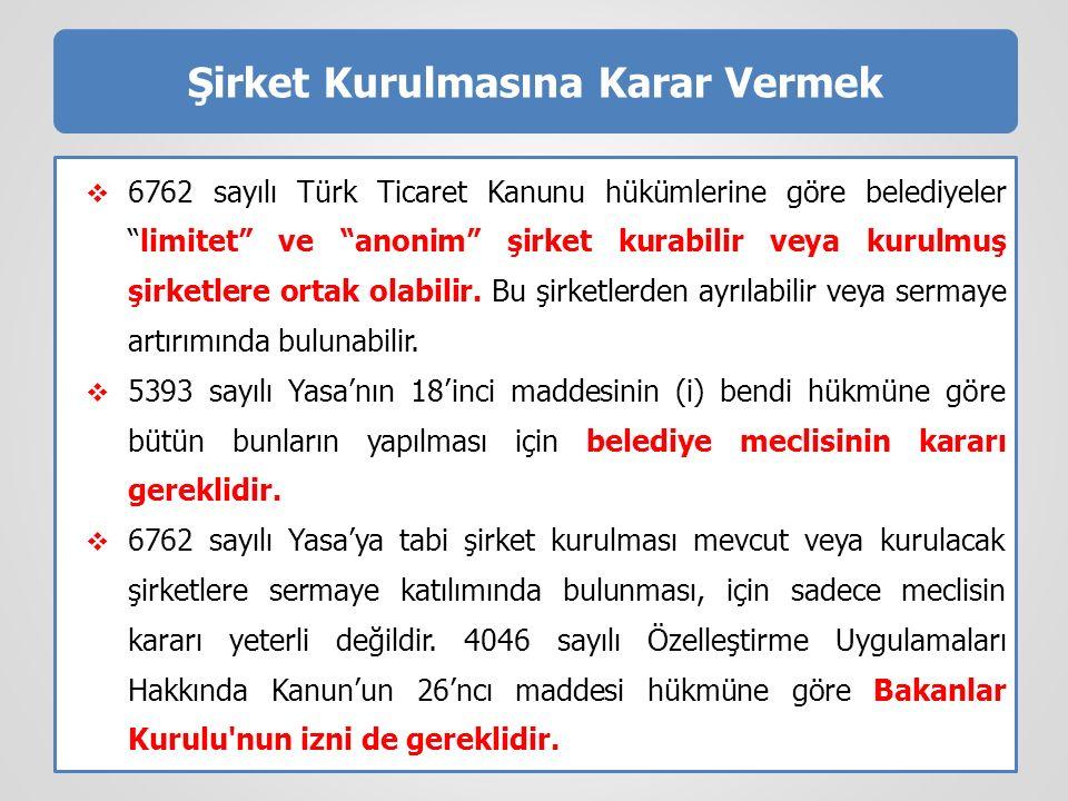 """Şirket Kurulmasına Karar Vermek  6762 sayılı Türk Ticaret Kanunu hükümlerine göre belediyeler """"limitet"""" ve """"anonim"""" şirket kurabilir veya kurulmuş şi"""